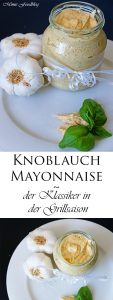 Knoblauch Mayonnaise der Klassiker in der Grillsaison
